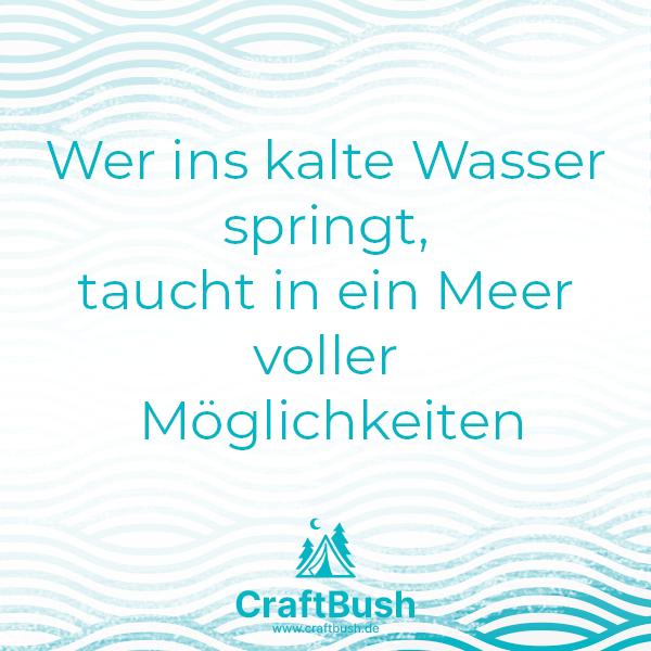 """""""Wer ins kalte Wasser springt, taucht in ein Meer voller Möglichkeiten""""- Karte Craftbush"""